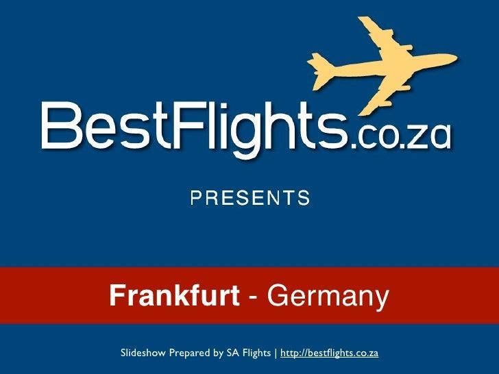 Frankfurt - GermanySlideshow Prepared by SA Flights   http://bestflights.co.za