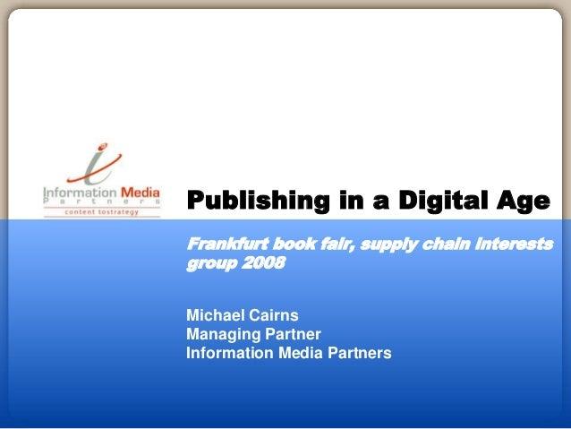 Michael Cairns Managing Partner Information Media Partners Publishing in a Digital Age Frankfurt book fair, supply chain i...