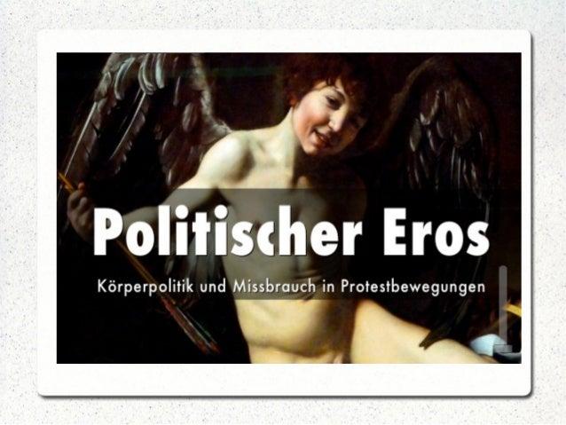 Christian Füller 6/2015 Politischer Eros Goethe-Uni Ff/M 2 Christian Füller 6/2015 Politischer Eros Das sind Bilder, die ....
