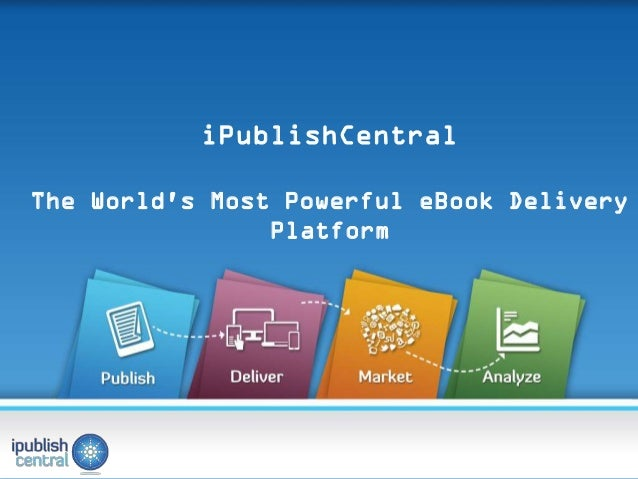 www.ipublishcentral.com                          iPublishCentral The Worlds Most Powerful eBook Delivery                 P...