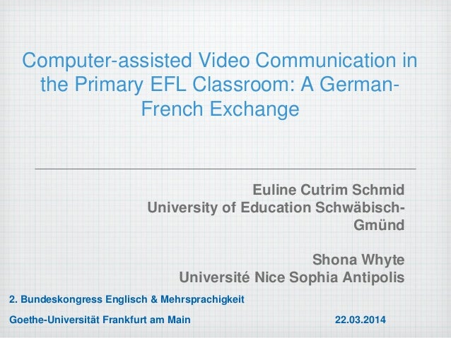 Computer-assisted Video Communication in the Primary EFL Classroom: A German- French Exchange Euline Cutrim Schmid Univers...