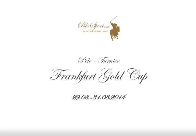 Polo - Turnier  Frankfurt Gold Cup 29.08.-31.08.2014  Eine Präsentation der Polo Sport GmbH © 2012  Frankfurt Gold Cup 201...