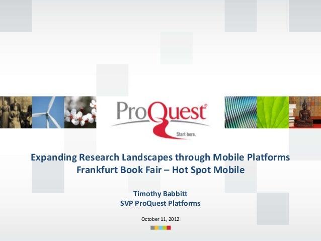 Expanding Research Landscapes through Mobile Platforms         Frankfurt Book Fair – Hot Spot Mobile                     T...