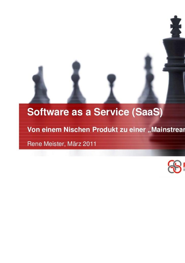 """Software as a Service (SaaS)Von einem Nischen Produkt zu einer """"Mainstream"""" AnwendungRene Meister, März 2011"""