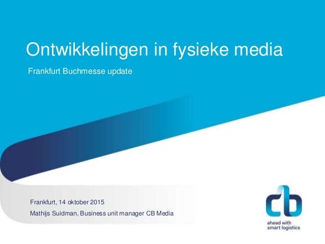 Hans Willem Cortenraad, directeur 22 november 2012 Ontwikkelingen in fysieke media Frankfurt, 14 oktober 2015 Mathijs Suid...