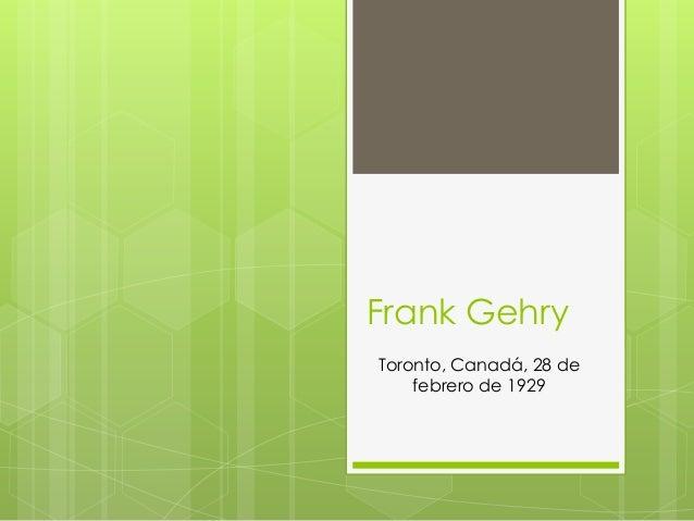 Frank GehryToronto, Canadá, 28 de    febrero de 1929