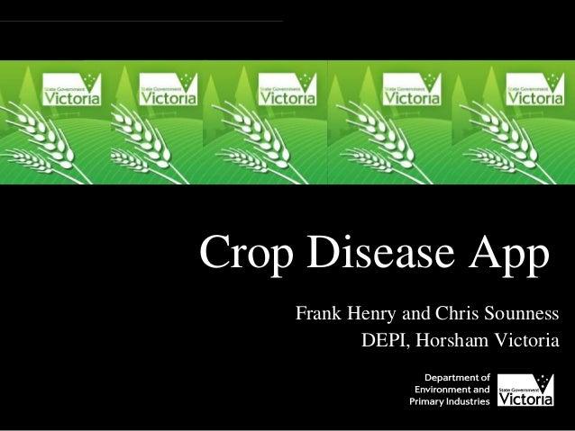 Crop Disease App Frank Henry and Chris Sounness DEPI, Horsham Victoria