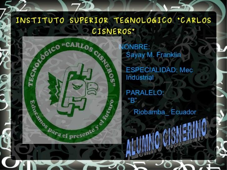 """INSTITUTO SUPERIOR TEGNOLOGICO """"CARLOS CISNEROS"""" <ul>NONBRE: Sayay M. Franklin ESPECIALIDAD: Mec Industrial PARALELO:  """"B""""..."""