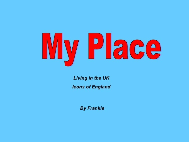 My Place By Frankie Living in the UK Icons of England