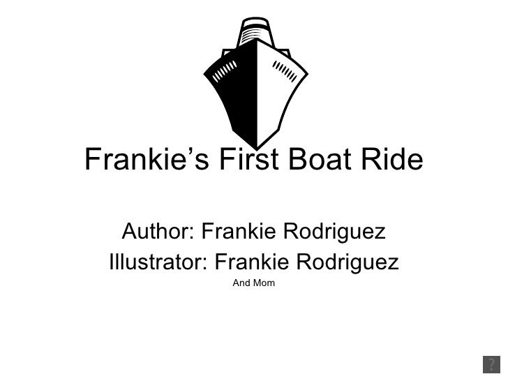 Frankie's First Boat Ride Author: Frankie Rodriguez Illustrator: Frankie Rodriguez And Mom