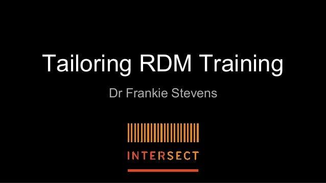 Tailoring RDM Training Dr Frankie Stevens