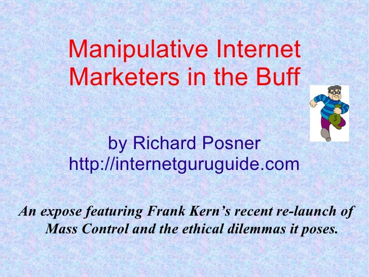 Manipulative Internet Marketers in the Buff by Richard Posner http://internetguruguide.com <ul><li>An expose featuring Fra...