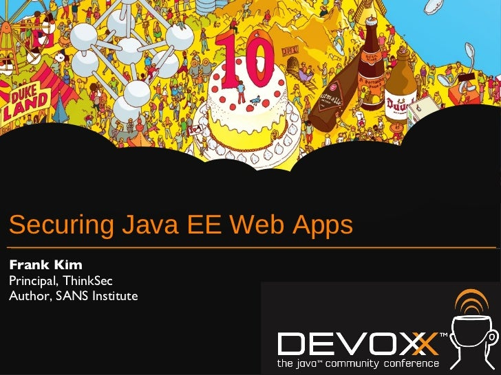 Securing Java EE Web Apps <ul><li>Frank Kim </li></ul><ul><li>Principal, ThinkSec </li></ul><ul><li>Author, SANS Institute...