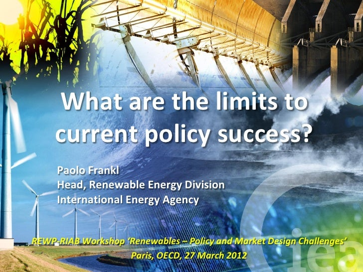 What are the limits to     current policy success?     Paolo Frankl     Head, Renewable Energy Division     International ...