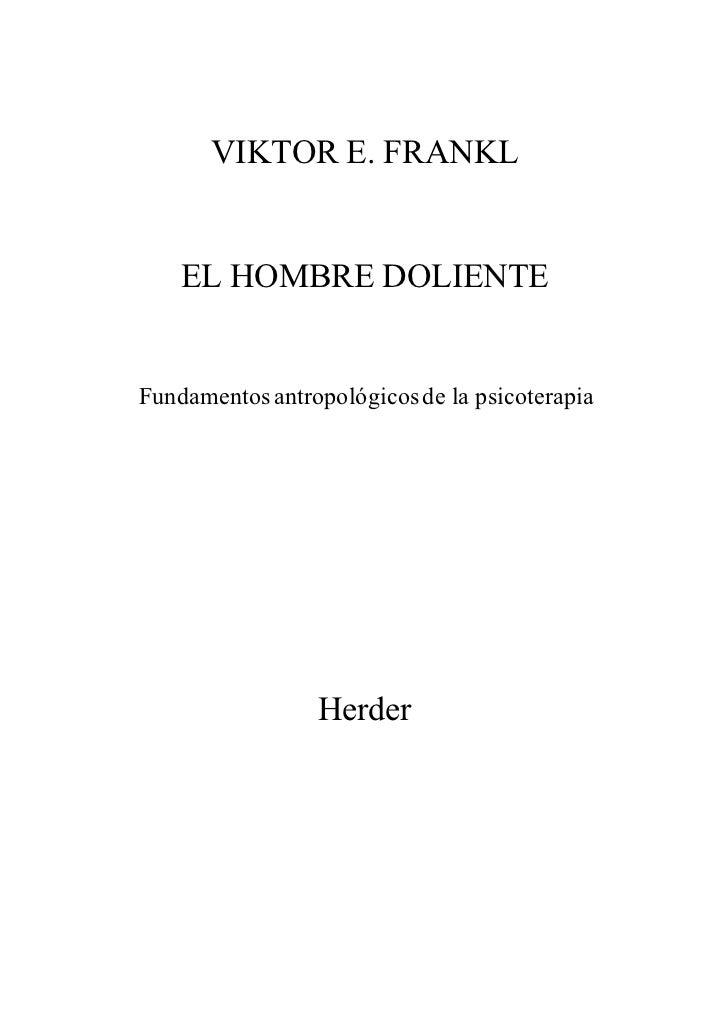 VIKTOR E. FRANKL       EL HOMBRE DOLIENTE   Fundamentos antropológicos de la psicoterapia                      Herder