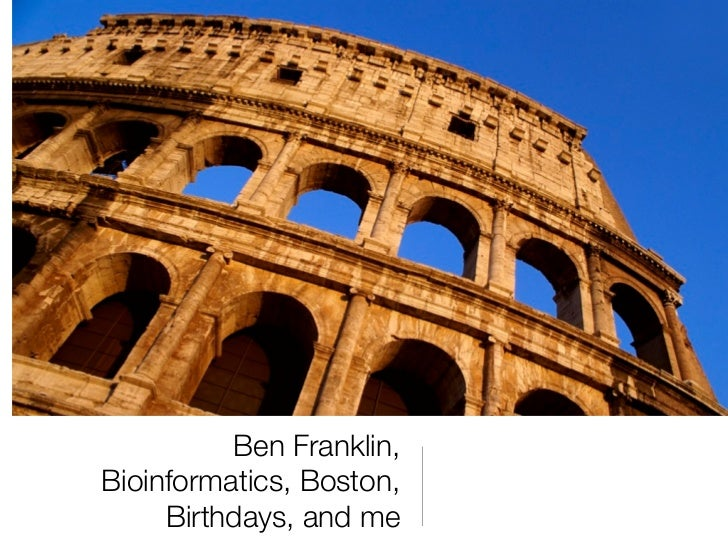 Ben Franklin,Bioinformatics, Boston,     Birthdays, and me