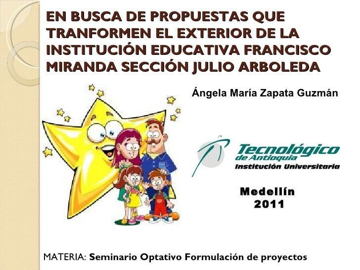 EN BUSCA DE PROPUESTAS QUE TRANFORMEN EL EXTERIOR DE LA INSTITUCIÓN EDUCATIVA FRANCISCO MIRANDA SECCIÓN JULIO ARBOLEDA    ...
