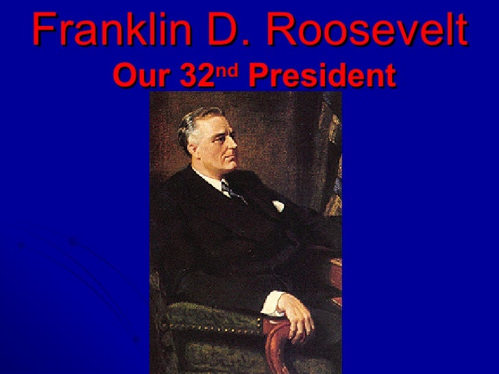 Franklin D. Roosevelt   Our 32 nd  President