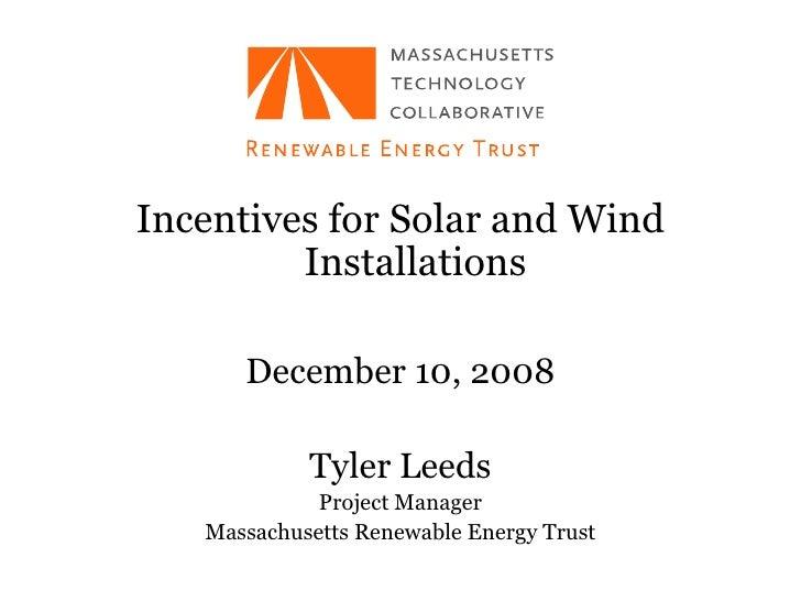 <ul><li>Incentives for Solar and Wind Installations </li></ul><ul><li>December 10, 2008 </li></ul><ul><li>Tyler Leeds </li...