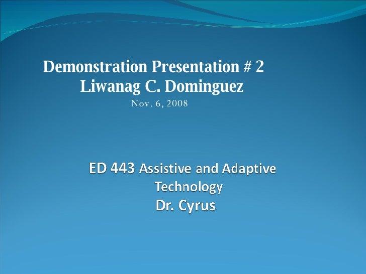 <ul><li>Demonstration Presentation # 2   Liwanag C. Dominguez    Nov. 6, 2008 </li></ul>