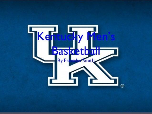 Kentucky Men's Basketball By:Franklin Smith
