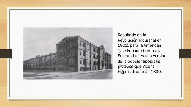 Resultado de la Revolución Industrial en 1902, para la American Type Founder Company. En realidad es una versión de la pop...