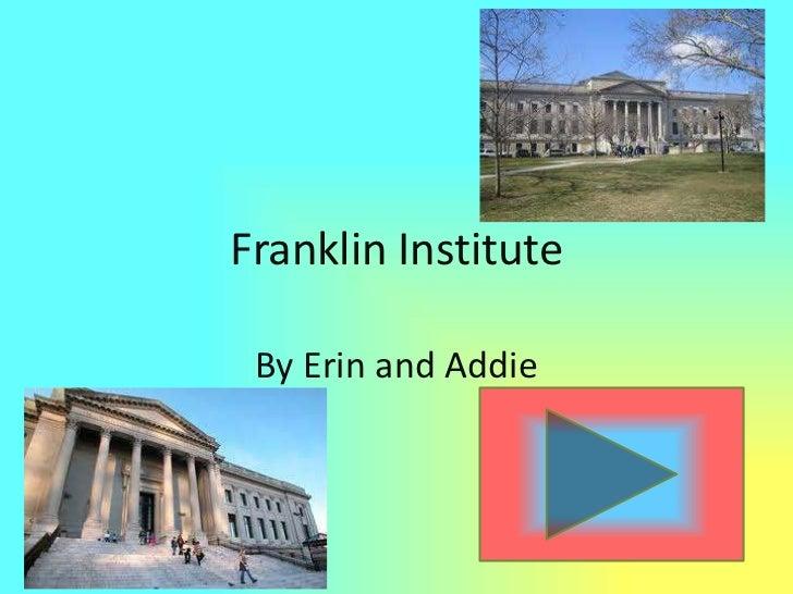 Franklin Institute<br />By Erin and Addie<br />