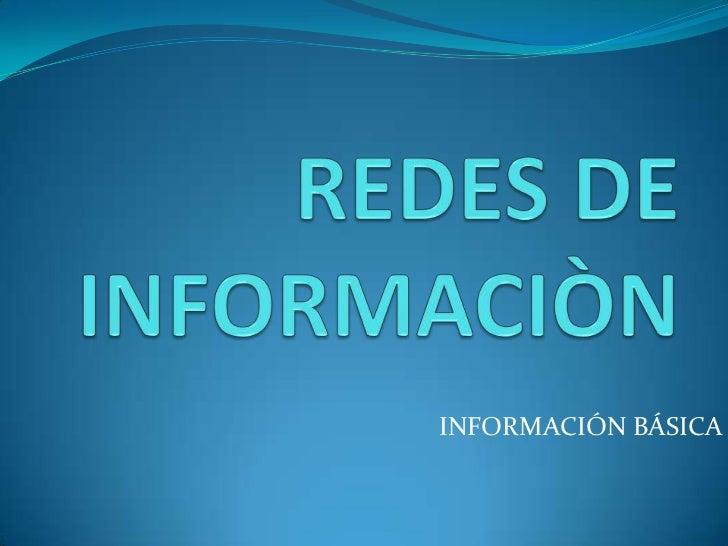 REDES DE INFORMACIÒN<br />INFORMACIÓN BÁSICA<br />