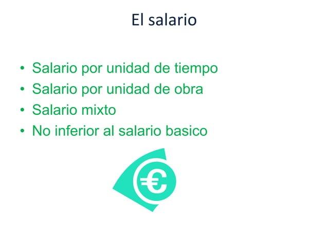 El salario• Salario por unidad de tiempo• Salario por unidad de obra• Salario mixto• No inferior al salario basico