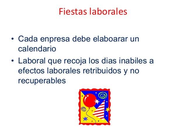 Fiestas laborales• Cada enpresa debe elaboarar uncalendario• Laboral que recoja los dias inabiles aefectos laborales retri...