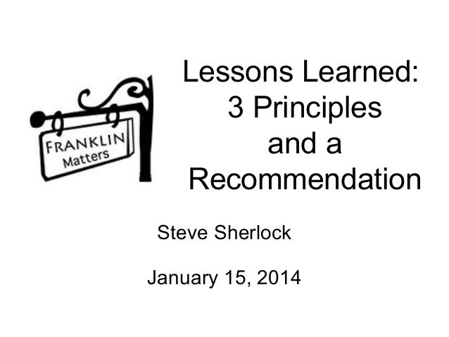 Lessons Learned: 3 Principles and a Recommendation Steve Sherlock January 15, 2014