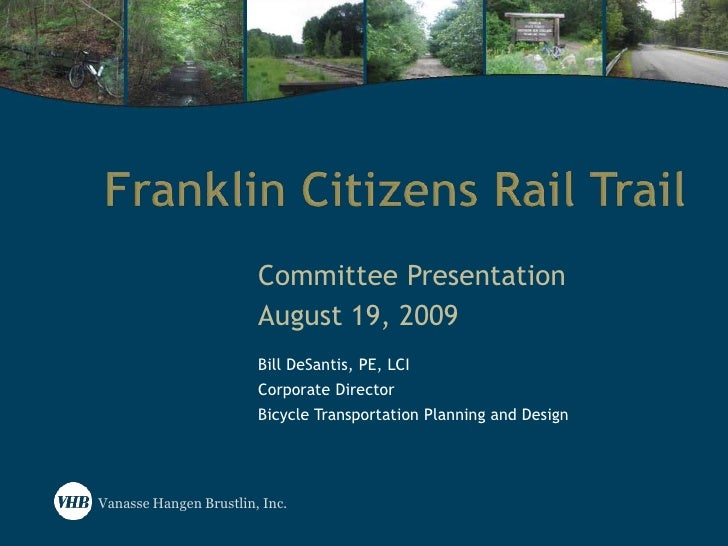 Franklin Citizens Rail Trail<br />Committee Presentation<br />August 19, 2009<br />Bill DeSantis, PE, LCI<br />Corporate D...