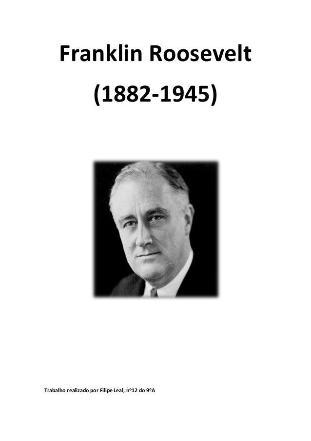 Franklin Roosevelt                    (1882-1945)Trabalho realizado por Filipe Leal, nº12 do 9ºA