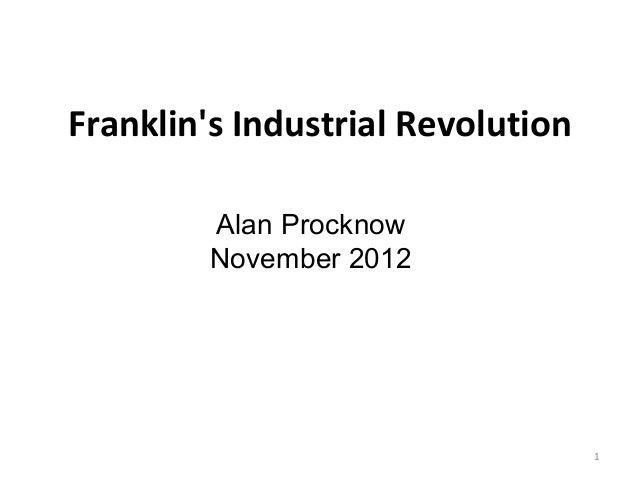 Franklins Industrial Revolution         Alan Procknow         November 2012                                   1