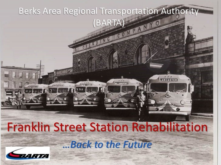 Berks Area Regional Transportation Authority                   (BARTA)Franklin Street Station Rehabilitation            …B...