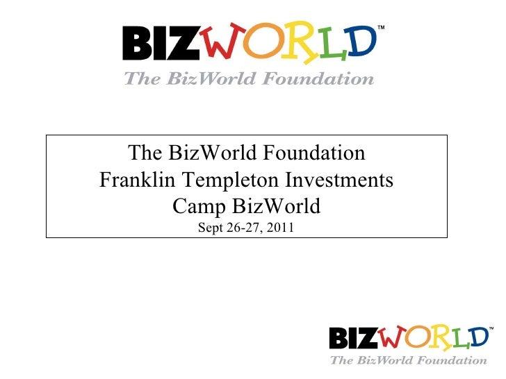 The BizWorld Foundation Franklin Templeton Investments Camp BizWorld Sept 26-27, 2011