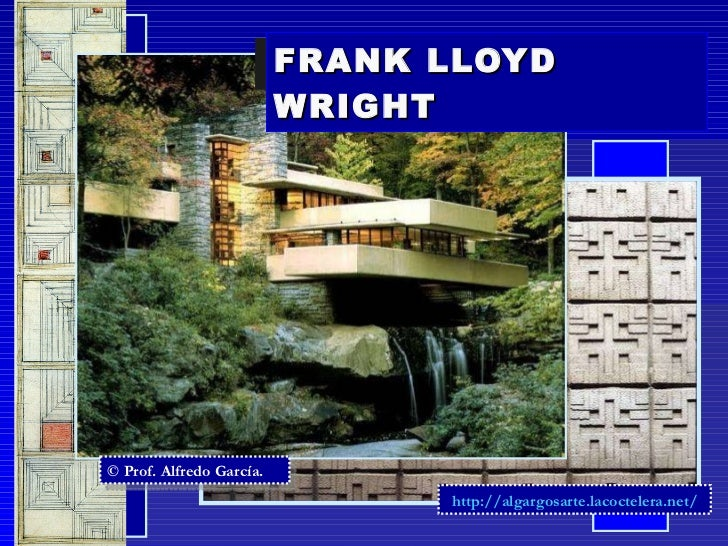 FRANK LLOYD WRIGHT © Prof. Alfredo García. http://algargosarte.lacoctelera.net/