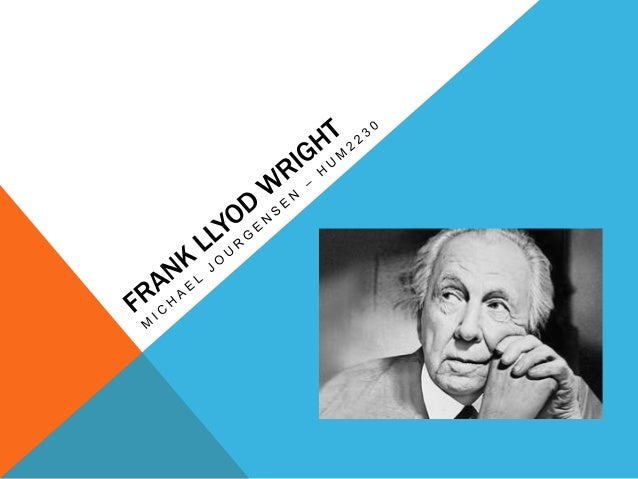 THE EARLY YEARS Frank Lloyd Wright - Born in 1867 in Richland Center, Wisconsin - Father, William Wright - Orator, Ministe...
