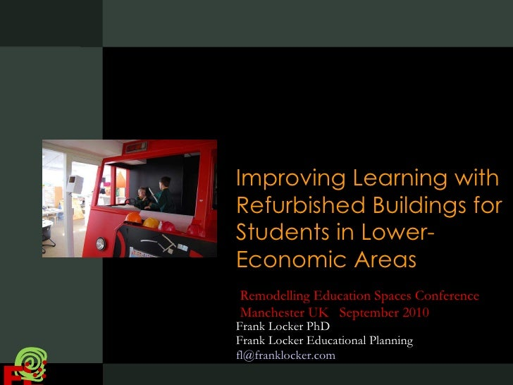 Improving Learning with Refurbished Buildings for Students in Lower-Economic Areas  Frank Locker PhD Frank Locker Educatio...