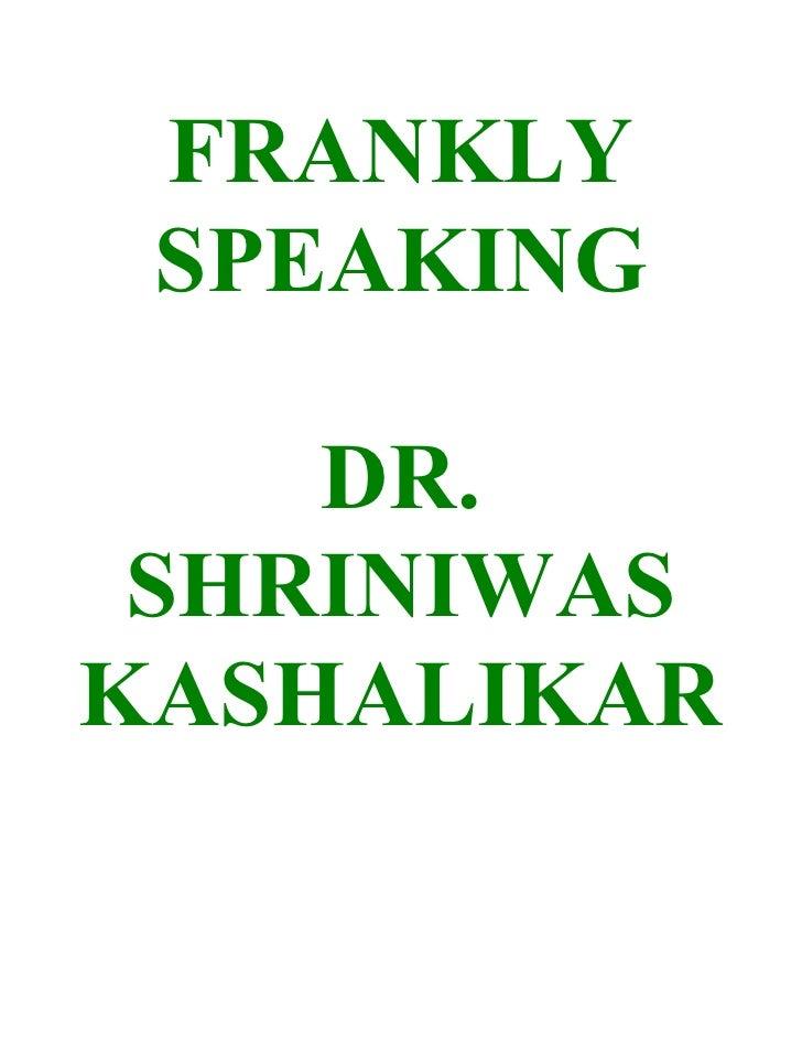 FRANKLY  SPEAKING      DR.  SHRINIWAS KASHALIKAR