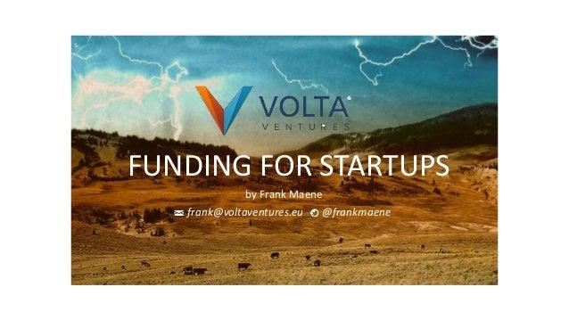 FUNDING FOR STARTUPS by Frank Maene frank@voltaventures.eu @frankmaene