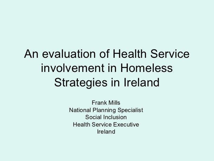 An evaluation of Health Service   involvement in Homeless      Strategies in Ireland                Frank Mills        Nat...