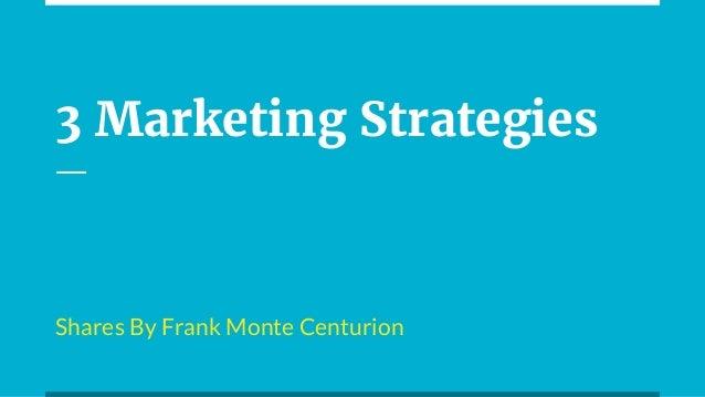 3 Marketing Strategies Shares By Frank Monte Centurion