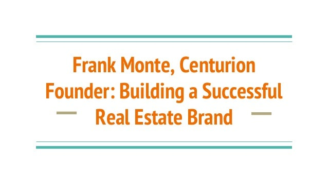 Frank Monte, Centurion Founder: Building a Successful Real Estate Brand