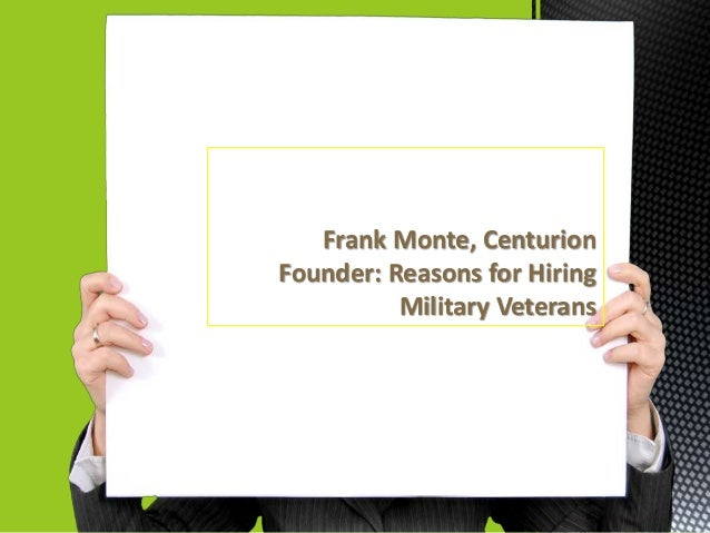 Frank Monte, Centurion Founder: Reasons for Hiring Military Veterans
