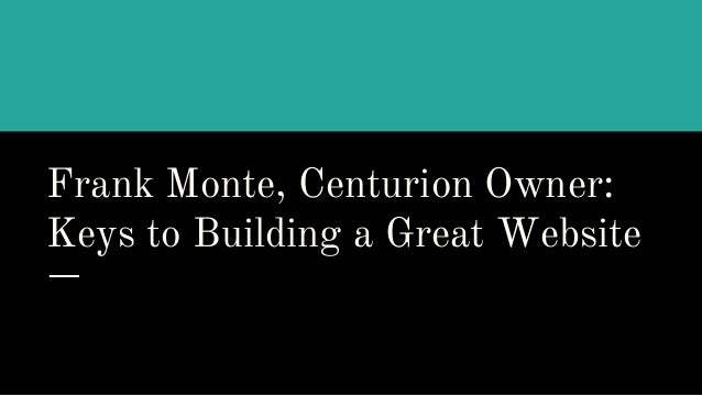 Frank Monte, Centurion Owner: Keys to Building a Great Website