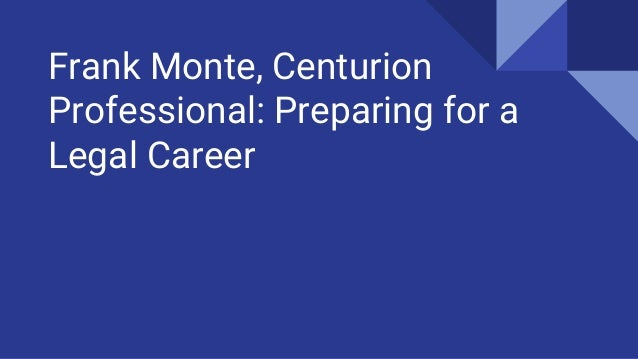 Frank Monte, Centurion Professional: Preparing for a Legal Career