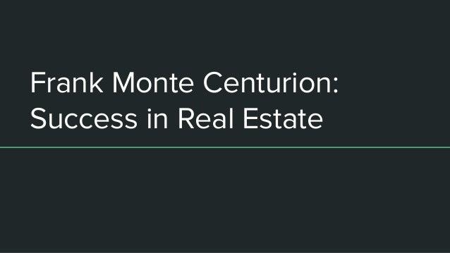 Frank Monte Centurion: Success in Real Estate