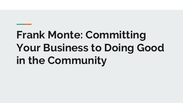 Frank Monte: Committing Your Business to Doing Good in the Community