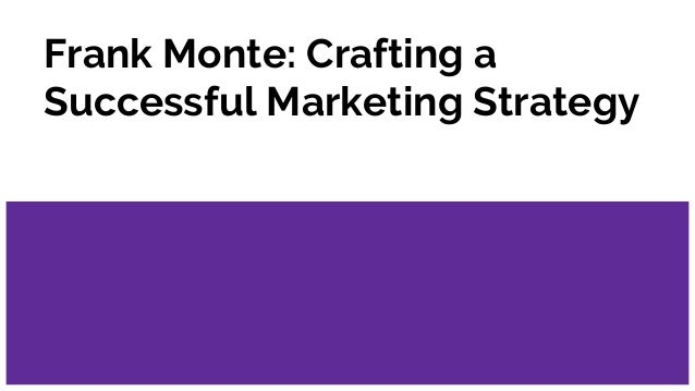 Frank Monte: Crafting a Successful Marketing Strategy